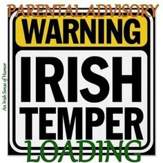 Yes warning Irish temper