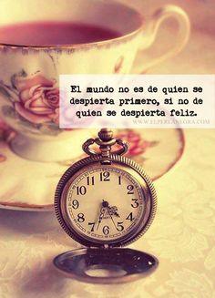 El mundo no es de quien se despierta primero, si no de quien se despierta feliz... ¡Buenas noches!