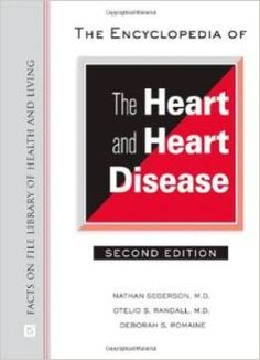 The Encyclopedia Of The Heart And Heart Disease