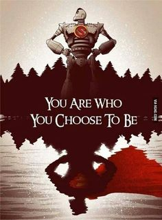 You are who you choose to be.