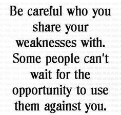 Be careful who you trust! Know the character of the person you say you trust.