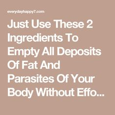Just Use These 2 Ingredients To Empty All Deposits Of Fat And Parasites Of Your Body Without Effort -