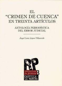 """El """"crimen de Cuenca"""" en treinta artículos : antología periodística del error judicial / Ángel Luis López Villaverde"""