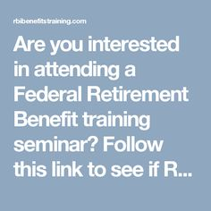 Are you interested in attending a Federal Retirement Benefit training seminar? Follow this link to see if Retirement Benefits Institute, Inc. is hosting one in your area. Don't see one near you? Contact Erica Duffy at 844-621-7342 to inquire about scheduling one.