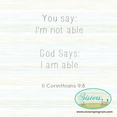 You say: I'm not able God says: I am able