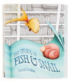 The Story of Fish & Snail by Deborah Freedman | 20 Of The Best Children's Books Of 2013
