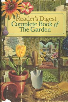 Reader's digest complete book of the garden. The Garden Plan; Plant Pests, Kinds Of Fruits, Growing Veggies, Plant Identification, Growing Succulents, Garden Maintenance, Shade Trees, Garden Borders, Bulb Flowers