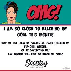 OMG I am so close to reaching my goal this month, help me out by ordering at http://CWhiteaker.scentsy.us