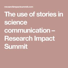The use of stories in science communication – Research Impact Summit