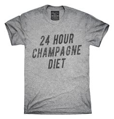 24 Hour Champagne Diet T-Shirts, Hoodies, Tank Tops
