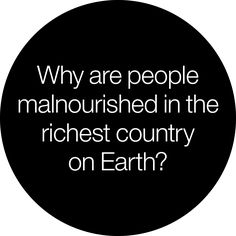 Why are people malnourished in the richest country on Earth? A great question that National Geographic raises, with some interesting discussion in the articles.