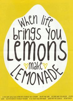 When life gives you lemons, then there are lots of possibilities to make the best out of them.