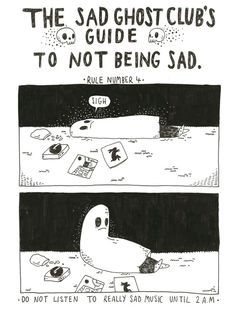 The SAD GHOST CLUB's guide to not being sad - available soon. In the meantime you can order a collection of sgc comics from here Ghost Comic, Keaton Henson, The Awkward Yeti, Cute Ghost, Fanart, Im Sad, Pop Punk, Club, Cool Drawings