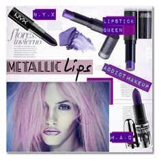 """No 404:Metallic Lips (Top Set)"" by lovepastel ❤ liked on Polyvore featuring beauty, Lipstick Queen, NYX, NARS Cosmetics, MAC Cosmetics and metalliclips"