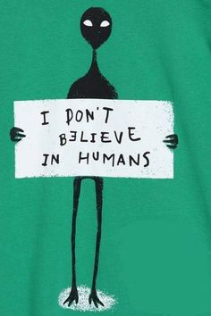 I don't believe in humans Funny ufo alien extraterrestrial gifts Les Aliens, Aliens Funny, Aliens And Ufos, Aliens History, Ancient Aliens, Alien Aesthetic, Aesthetic Art, Art Alien, Alien Drawings