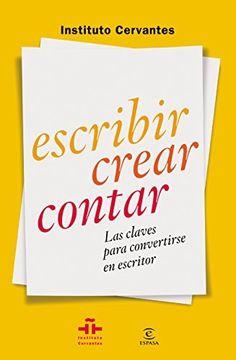 Escribir crear contar: Las claves para convertirse en escritor | Instituto Cervantes