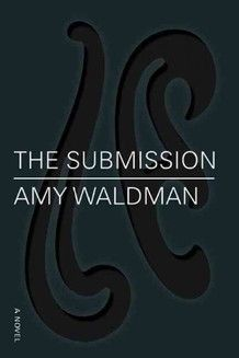 The Submission (by Amy Waldman) is a gorgeously written novel of ideas about America in the wake of Sept. 11.