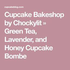 Cupcake Bakeshop by Chockylit » Green Tea, Lavender, and Honey Cupcake Bombe