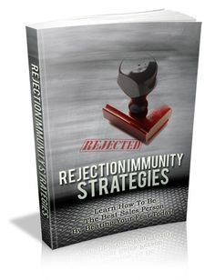 Rejection Immunity Strategies - Be The Best Sales Person By Beating Your Fear Today!