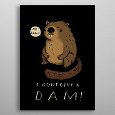 """Beautiful """"i dont give a dam!"""" metal poster created by louis roskosch. Our Displate metal prints will make your walls awesome. Animal Posters, Wall Decorations, Print Artist, Cool Artwork, Awesome, Amazing, Poster Prints, Canvas, Metal"""