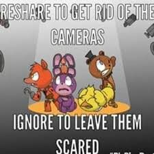 Reshare to get rid of the cameras, ignore to leave them scared.