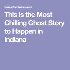 This is the Most Chilling Ghost Story to Happen in Indiana