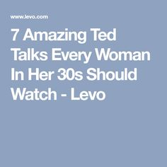 7 Amazing Ted Talks Every Woman In Her 30s Should Watch - Levo