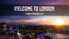Welcome to London - A Short Hyperlapse Film of one of my favourite places on earth! <--- pin now, watch later
