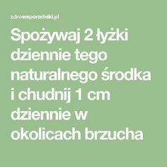 Spożywaj 2 łyżki dziennie tego środka i chudnij 1 cm dziennie Nutrition, Herbal Remedies, Smoothies, Herbalism, Health Fitness, Food And Drink, Healthy, Steampunk, Projects