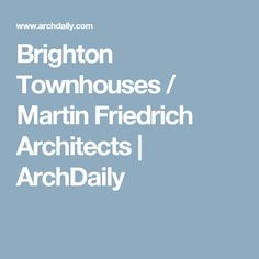 Brighton Townhouses / Martin Friedrich Architects | ArchDaily