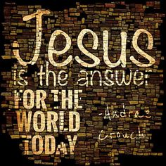 Jesus is the answer for the world today