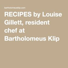 RECIPES by Louise Gillett, resident chef at Bartholomeus Klip Recipes, Rezepte, Recipe, Cooking Recipes