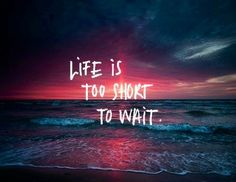 Life is to short to wait.... When you realize you are waiting for something that is never going to happen, it's time to let go and move on...