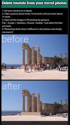 Delete tourists from your photos. Would be cool to try if I had a tripod with me.