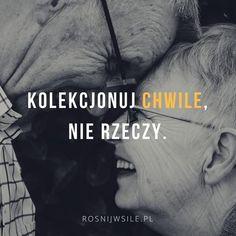 """""""Kolekcjonuj chwile nie rzeczy"""".  #rozwój #motywacja #sukces #inspiracja #sentencje #rosnijwsile #quotes #cytaty Motto, Sentences, Mindfulness, Humor, Reading, Words, Memes, Quotes, Inspiration"""