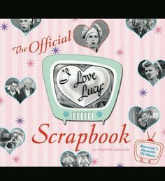 I love Lucy Scrapbook by Elizabeth Edwards (Hardcover) 2006