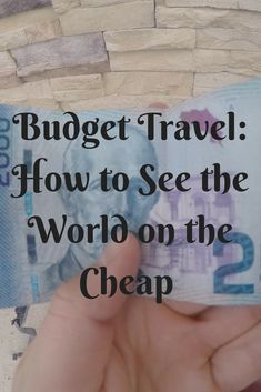 Budget Travel: How to See the World on the Cheap