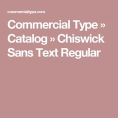 Commercial Type » Catalog » Chiswick Sans Text Regular