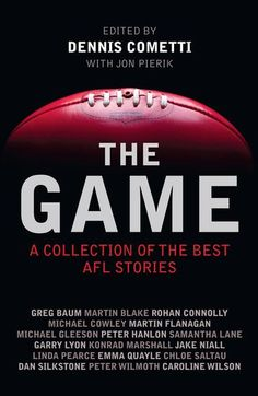 "Read ""The Game A collection of the best AFL stories"" by Dennis Cometti available from Rakuten Kobo. The Game collects the best AFL stories on and off the field told by the best writers around. They delve behind the stati. Bob Murphy, Caroline Wilson, John Newcombe, Phil Simms, Shane Watson, Western Bulldogs, Atlanta Olympics, Under The Lights"