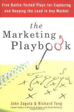 The Marketing Playbook: Five Battle-Tested Plays for Capturing and Keeping the Lead in Any Market by John Zagula
