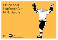 "Life on hold indefinitely for NHL playoffs. A newish friend of mine keeps texting to ask, ""How about dinner tonight if there isn't hockey?"" Um, not to be dismissive, but it's Playoff season, my friend...there is ALWAYS hockey!"