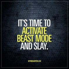 It's time to activate beast mode and slay. It's a brand new day and it's time to SLAY! Regardless if you are at work or in the gym – make sure you go beast mode and SLAY today! #beastmode #slay