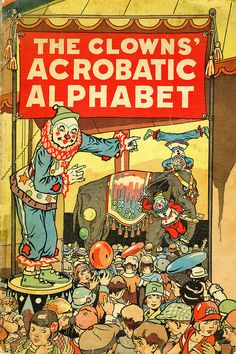 Title: The Clown's Acrobatic Alphabet  Author: Frank R. Leet  Publication: The Goldsmith Publishing Company, Cleveland   Publication Date: 1928     Book Description: Paperback. Oversized. List with circus images of the alphabet. Came in carrying box case of red cloth.      Call Number: CIRCUS TIBBALS PZ 7 .L516