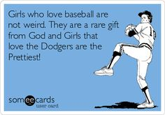 Girls who love baseball are not weird. They are a rare gift from God and Girls that love the Dodgers are the Prettiest!
