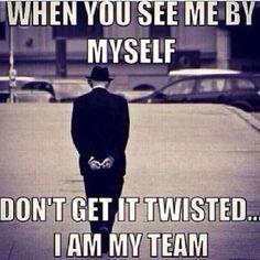 I am indeed my own team.
