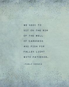 Pablo Neruda poem we need to sit on the rim of the well of darkness wall art gift for her poetry art Neruda quote print literary quote Life Quotes Love, Peace Quotes, Nature Quotes, Quotes To Live By, Dream Quotes, Quote Life, Poetry Quotes, Words Quotes, Poetry Art