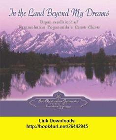 In the Land Beyond My Dreams (9780876124994) Paramahansa Yogananda , ISBN-10: 0876124996  , ISBN-13: 978-0876124994 ,  , tutorials , pdf , ebook , torrent , downloads , rapidshare , filesonic , hotfile , megaupload , fileserve