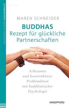 Maren Schneider Buddhas Rezept für glückliche Partnerschaften Achtsames und konstruktives Problemlösen mit buddhistischer Psychologie Eine glückliche Partnerschaft ist kein Geschenk, das frei Haus mit dem oder der Richtigen bei uns Einzug hält. Es liegt sogar eine großartige Chance darin, in partnerschaftlicher Nähe und Zuneigung mit auftauchenden Ängsten, Erwartungen und schwierigen Umständen anders umzugehen, als wir es bislang gewohnt waren. #buddhismus #liebe #buddhism
