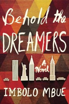 Behold the Dreamers by Imbolo Mbue is a compulsively readable debut novel about marriage, immigration, class, race, and the trapdoors in the American Dream—the unforgettable story of a young Cameroonian couple making a new life in New York just as the Great Recession upends the economy.
