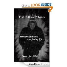This is How it Feels: A Memoir of Attempting Suicide and Finding Life   Craig Miller  $2.99